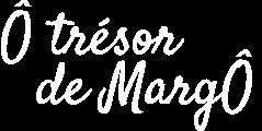 Ô trésor de MargÔ